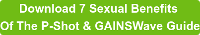 Download 7 Sexual Benefits  Of The P-Shot & GAINSWave Guide